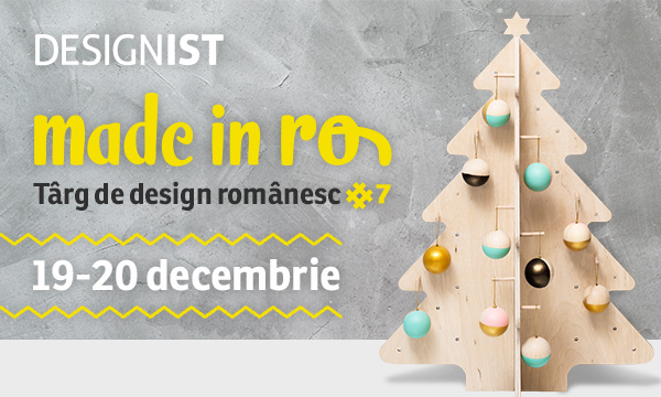 Made in RO - Târg de design românesc, ediția a 7-a. Buy Local, get Magic.