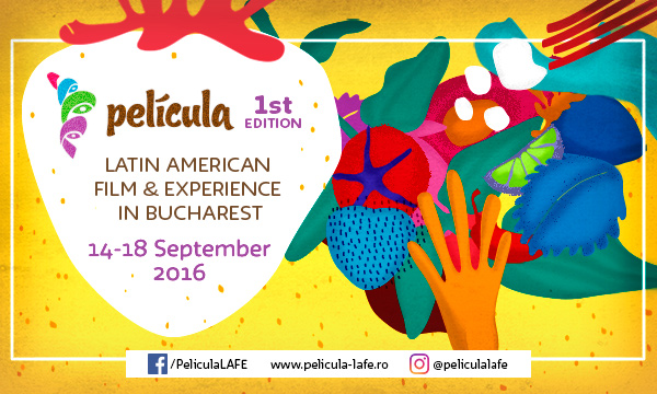 Latin American Film & Experience in Bucharest - Un festival ca o fiesta! 14-18 Septembrie 2016